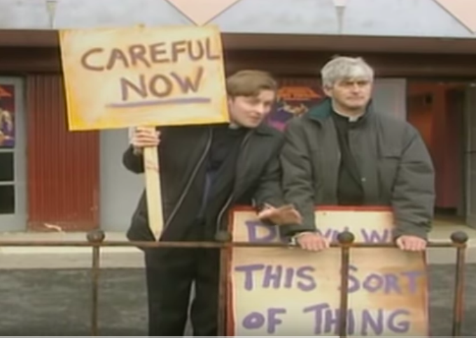 Down with this sort of thing careful now. Father Ted
